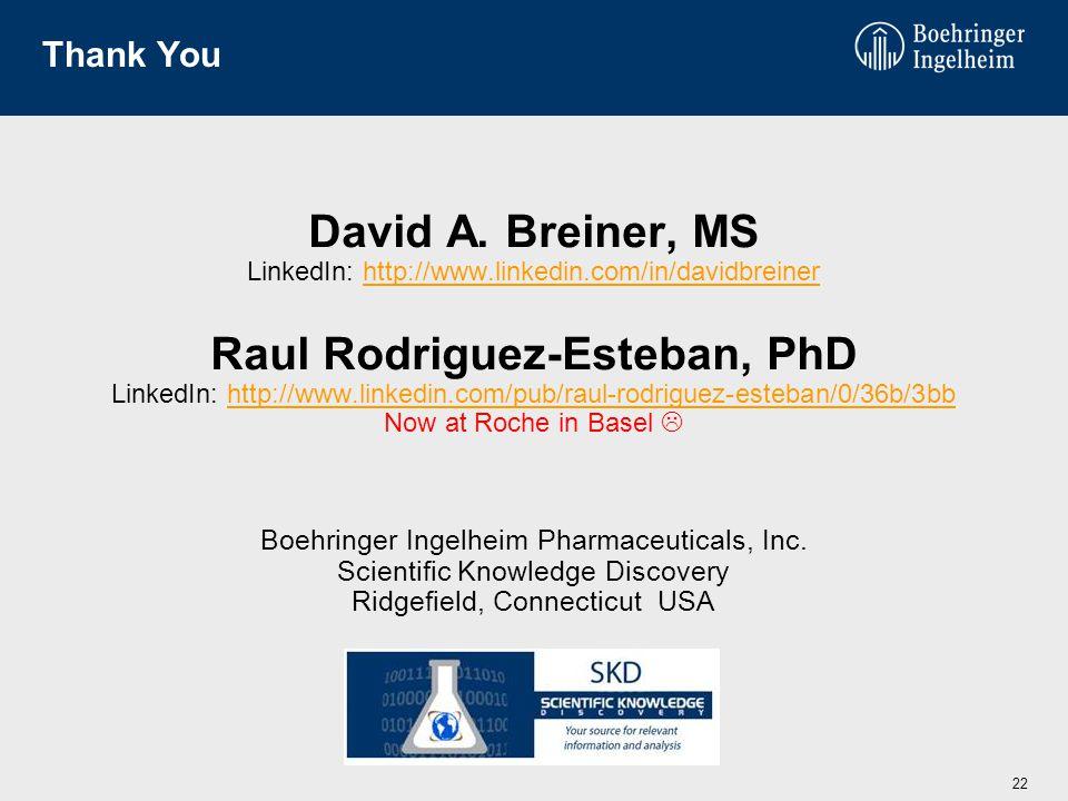 Thank You 22 David A. Breiner, MS LinkedIn: http://www.linkedin.com/in/davidbreinerhttp://www.linkedin.com/in/davidbreiner Raul Rodriguez-Esteban, PhD