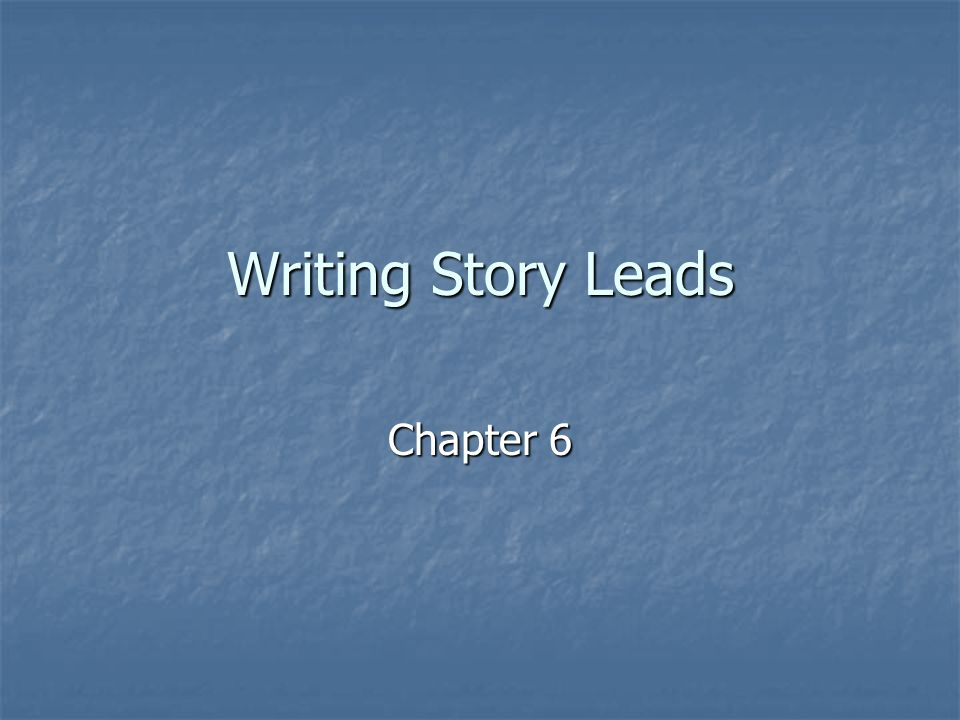 Writing Story Leads Chapter 6