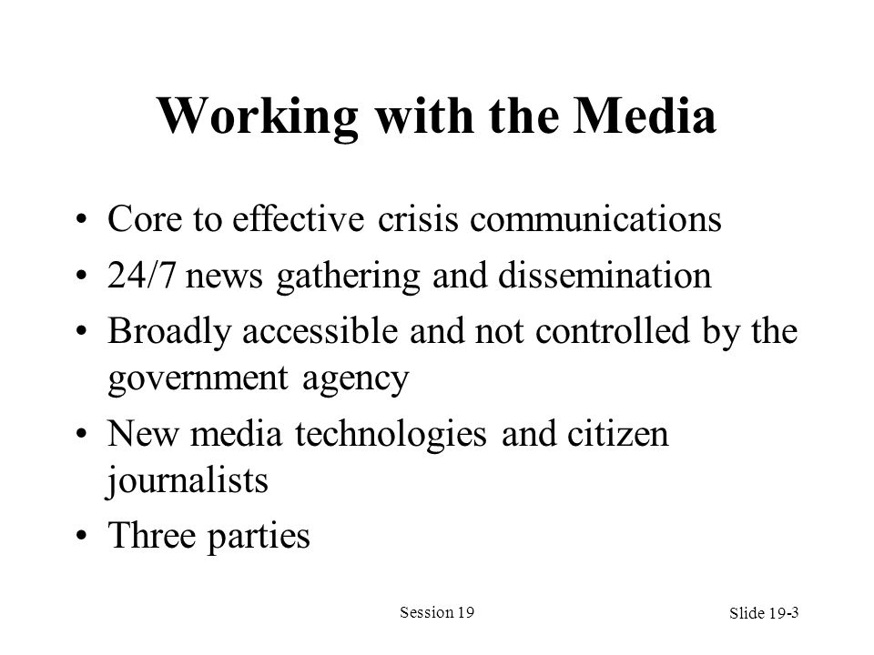 Working with the Media Core to effective crisis communications 24/7 news gathering and dissemination Broadly accessible and not controlled by the gove