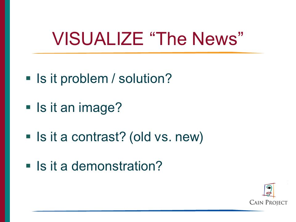 VISUALIZE The News Is it problem / solution. Is it an image.