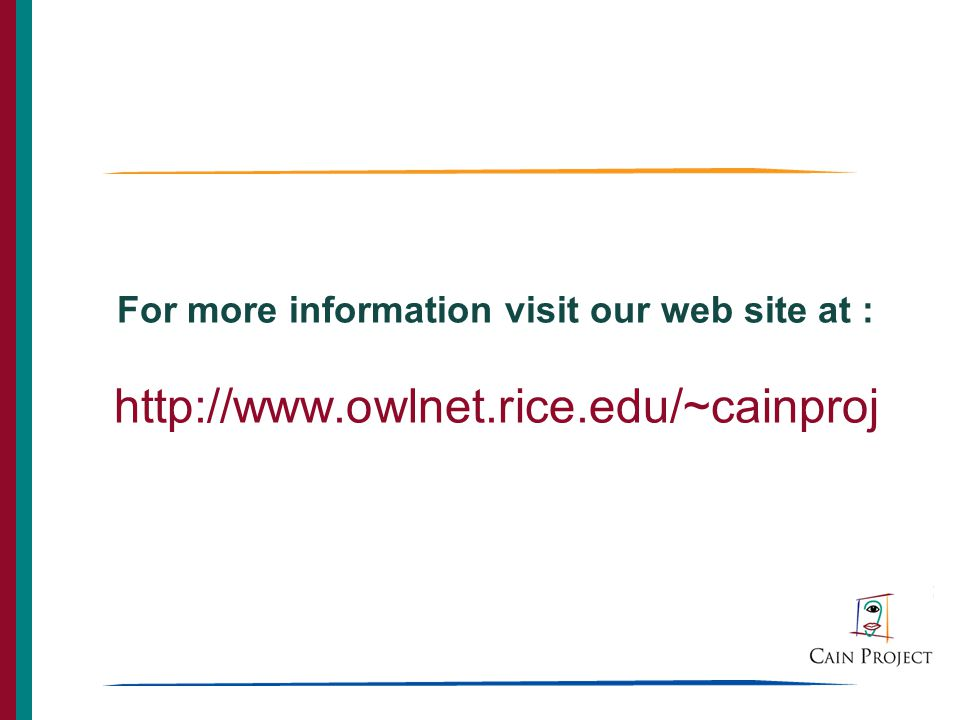 For more information visit our web site at : http://www.owlnet.rice.edu/~cainproj