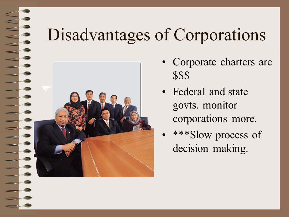 Advantages of Corporations Limited liability. Easy to raise needed capital. Business owned by a group of individuals. Responsibilities for running the
