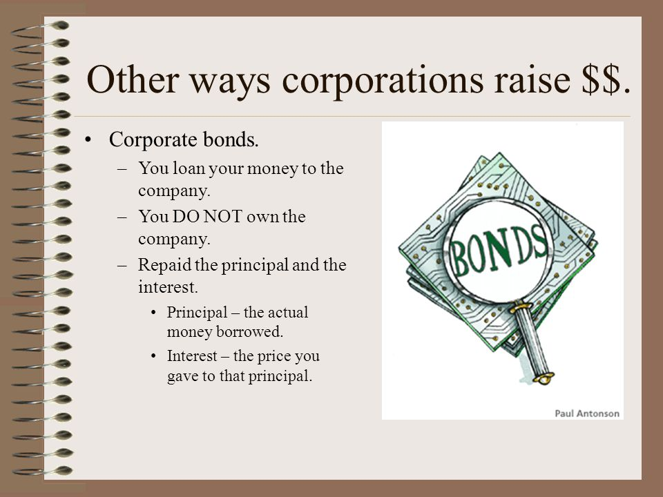 The corporation raises money If there are thousands of shareholders, there is enormous amounts of money through the sale of stock.