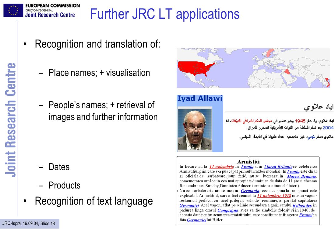 JRC-Ispra, 16.09.04, Slide 18 Further JRC LT applications Recognition and translation of: –Place names; + visualisation –Peoples names; + retrieval of