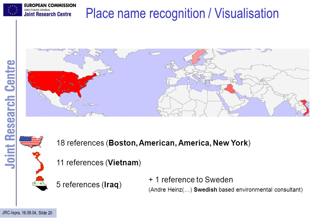 JRC-Ispra, 16.09.04, Slide 20 Place name recognition / Visualisation 18 references (Boston, American, America, New York) 11 references (Vietnam) 5 ref