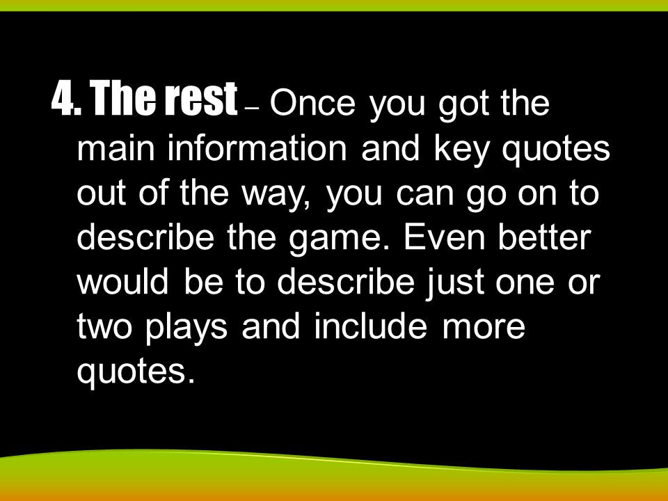 4. The rest – Once you got the main information and key quotes out of the way, you can go on to describe the game. Even better would be to describe ju