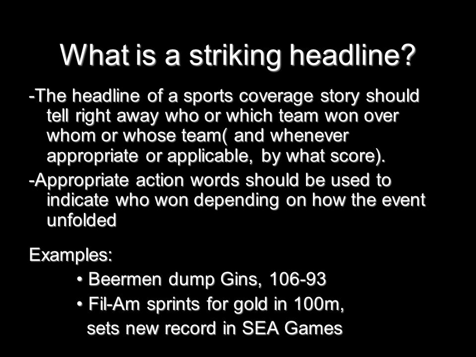 What is a striking headline? -The headline of a sports coverage story should tell right away who or which team won over whom or whose team( and whenev