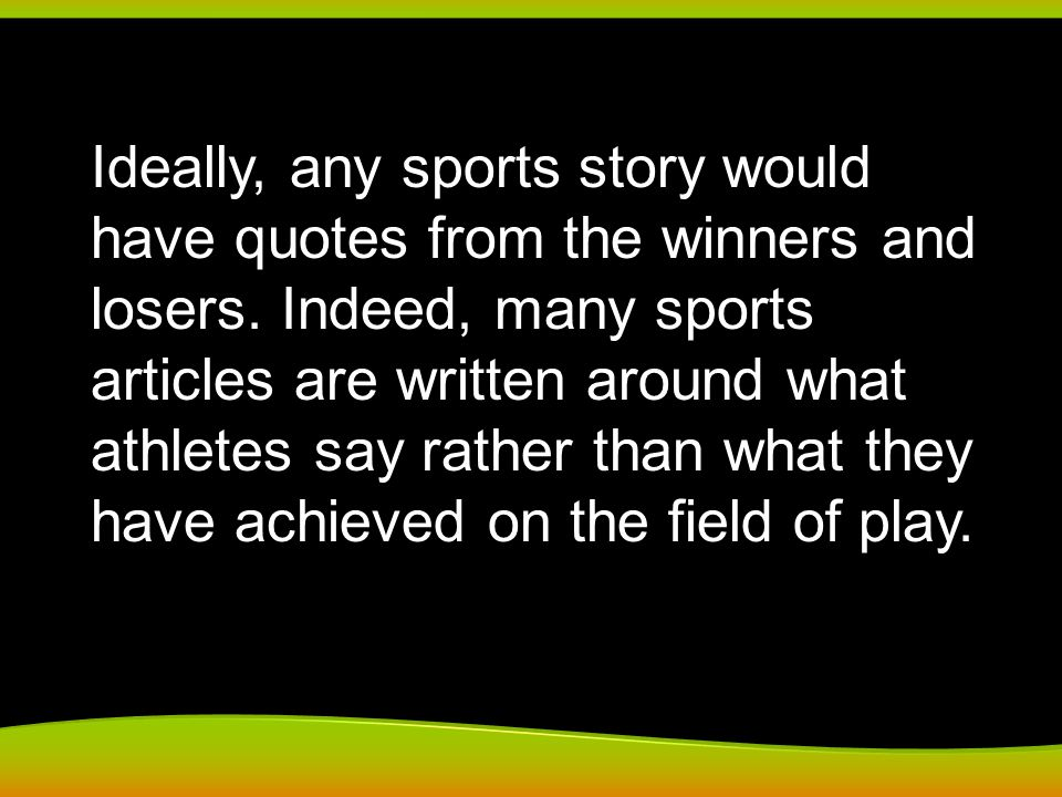 Ideally, any sports story would have quotes from the winners and losers.