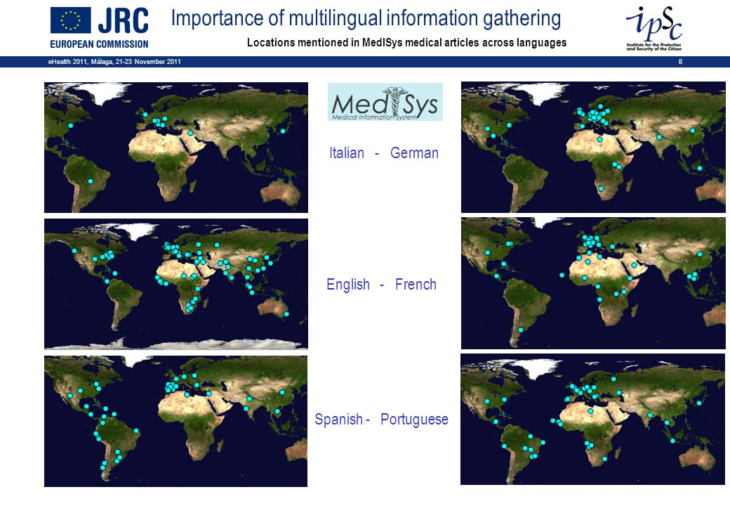 eHealth 2011, Málaga, 21-23 November 20118 Locations mentioned in MedISys medical articles across languages Italian - German Importance of multilingual information gathering English - French Spanish - Portuguese