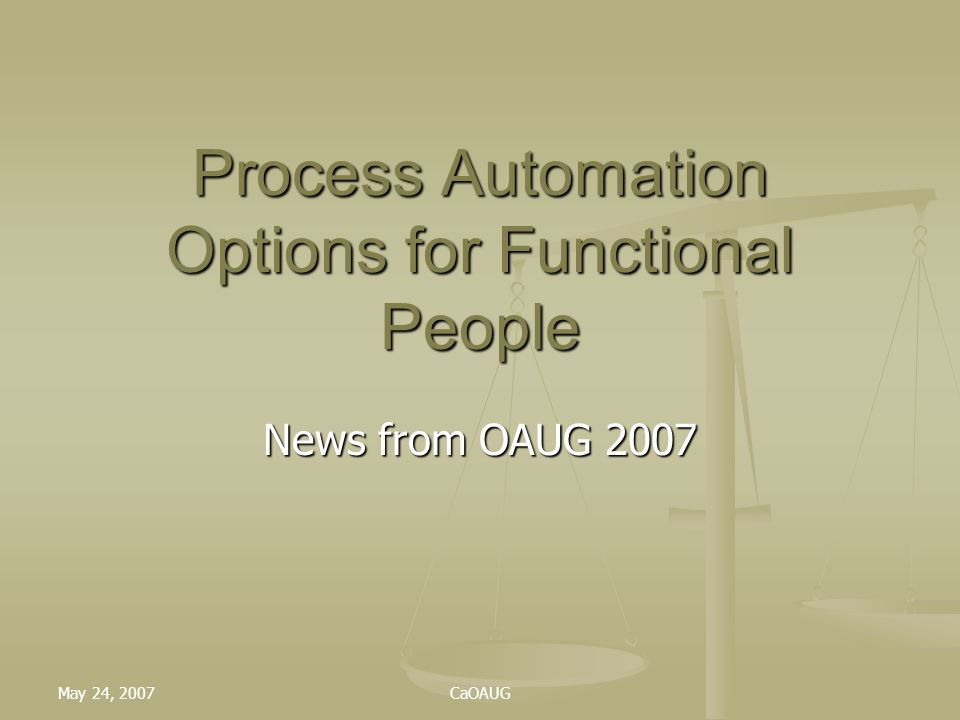 May 24, 2007CaOAUG Process Automation Options for Functional People News from OAUG 2007