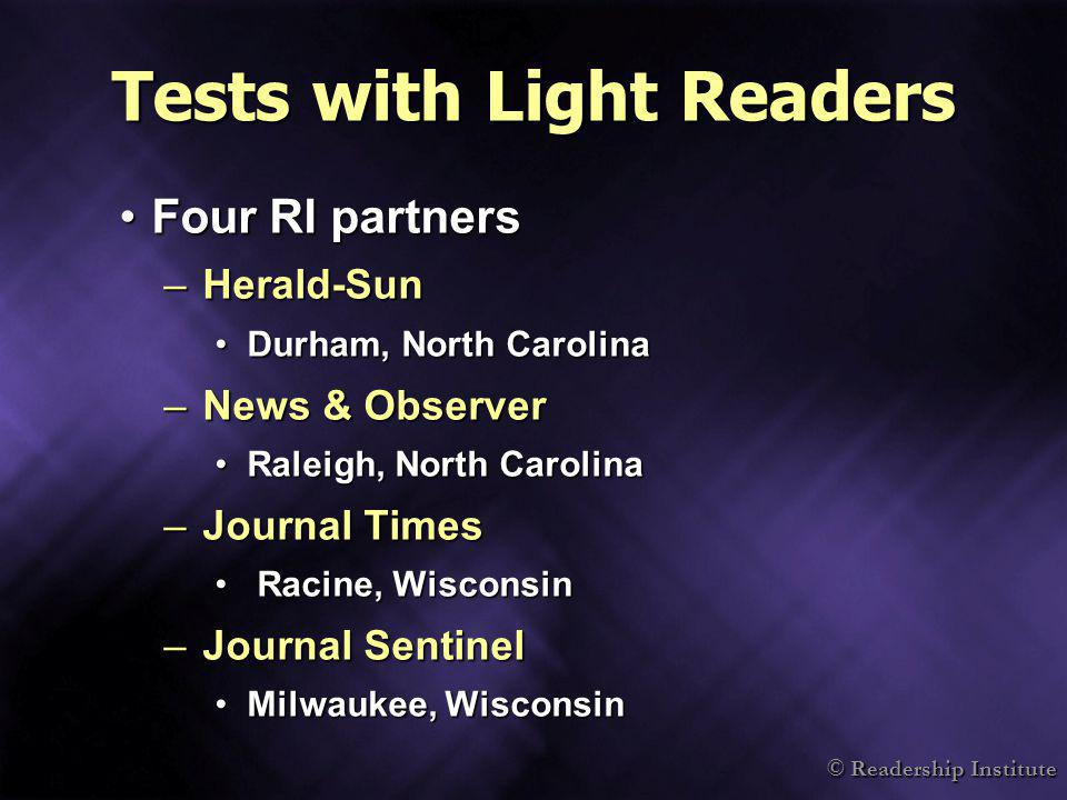 © Readership Institute Tests with Light Readers Four RI partnersFour RI partners –Herald-Sun Durham, North CarolinaDurham, North Carolina –News & Obse
