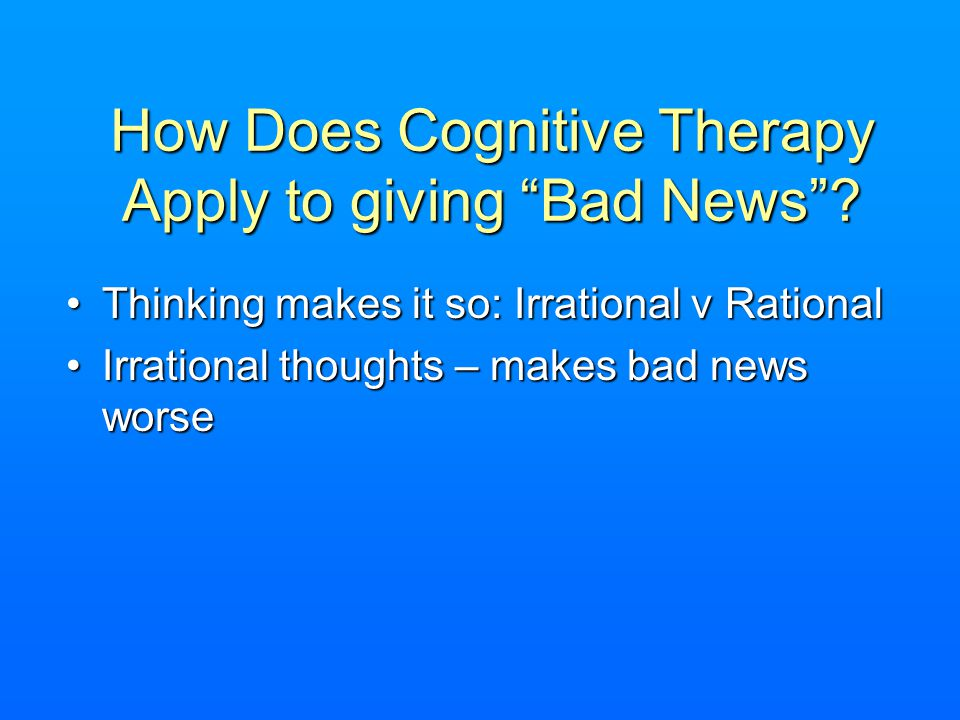 How Does Cognitive Therapy Apply to giving Bad News.