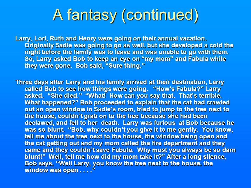 A fantasy (continued) Larry, Lori, Ruth and Henry were going on their annual vacation.