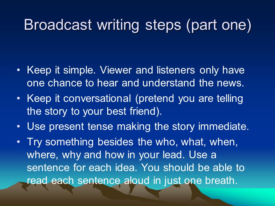 Broadcast writing steps (part two) Boil down your story to the most essential elements.