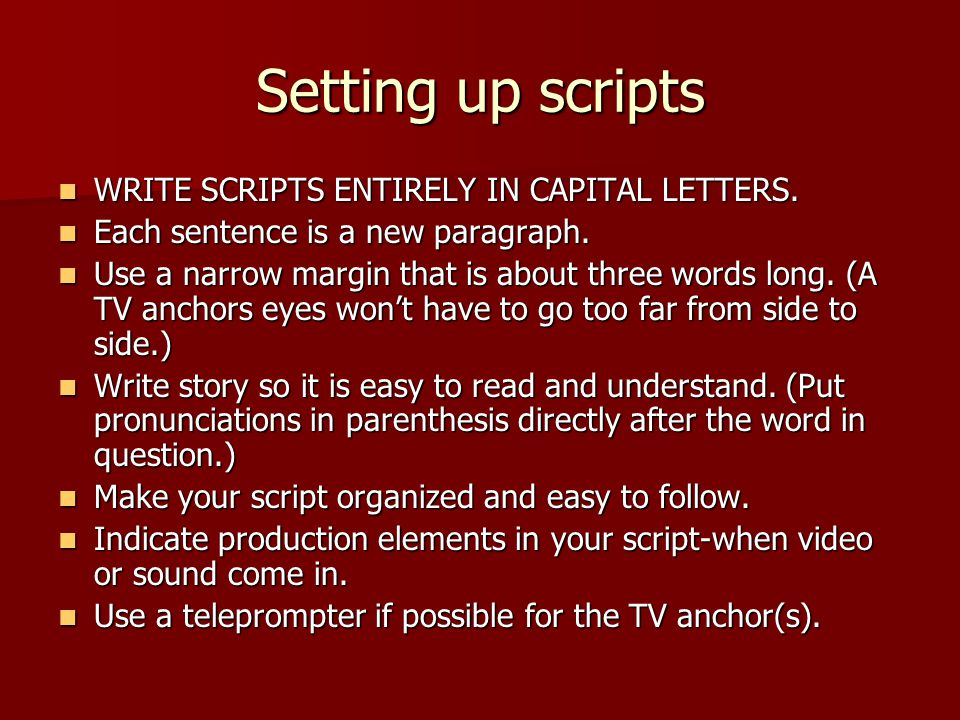 Setting up scripts WRITE SCRIPTS ENTIRELY IN CAPITAL LETTERS. WRITE SCRIPTS ENTIRELY IN CAPITAL LETTERS. Each sentence is a new paragraph. Each senten