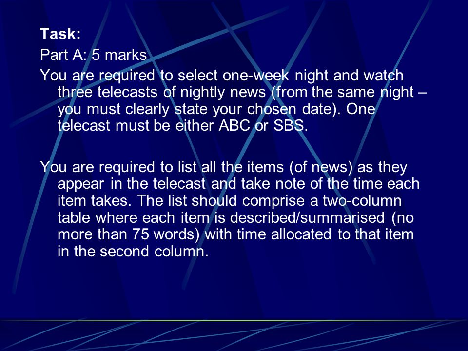 Task: Part A: 5 marks You are required to select one-week night and watch three telecasts of nightly news (from the same night – you must clearly state your chosen date).