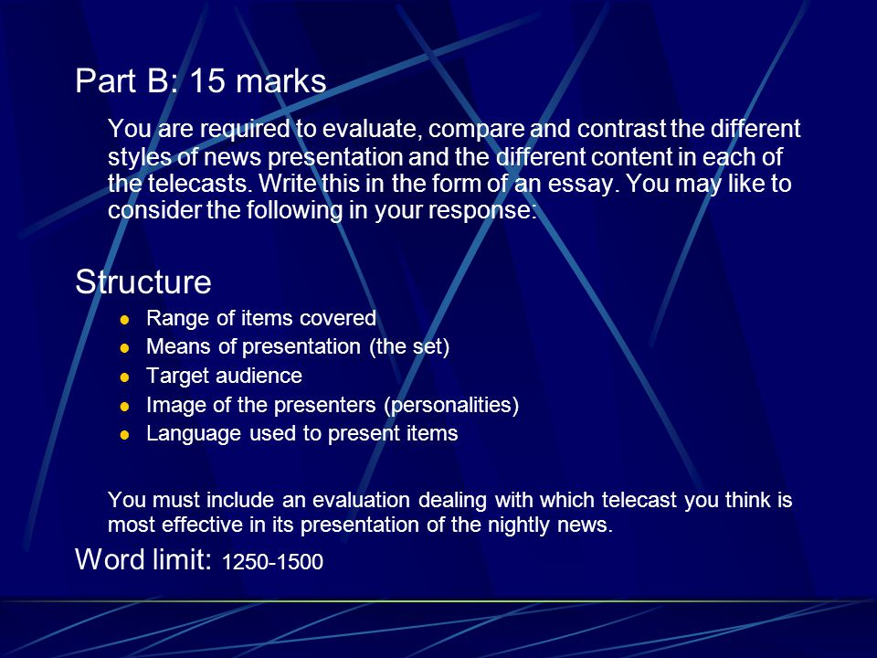 Part B: 15 marks You are required to evaluate, compare and contrast the different styles of news presentation and the different content in each of the telecasts.