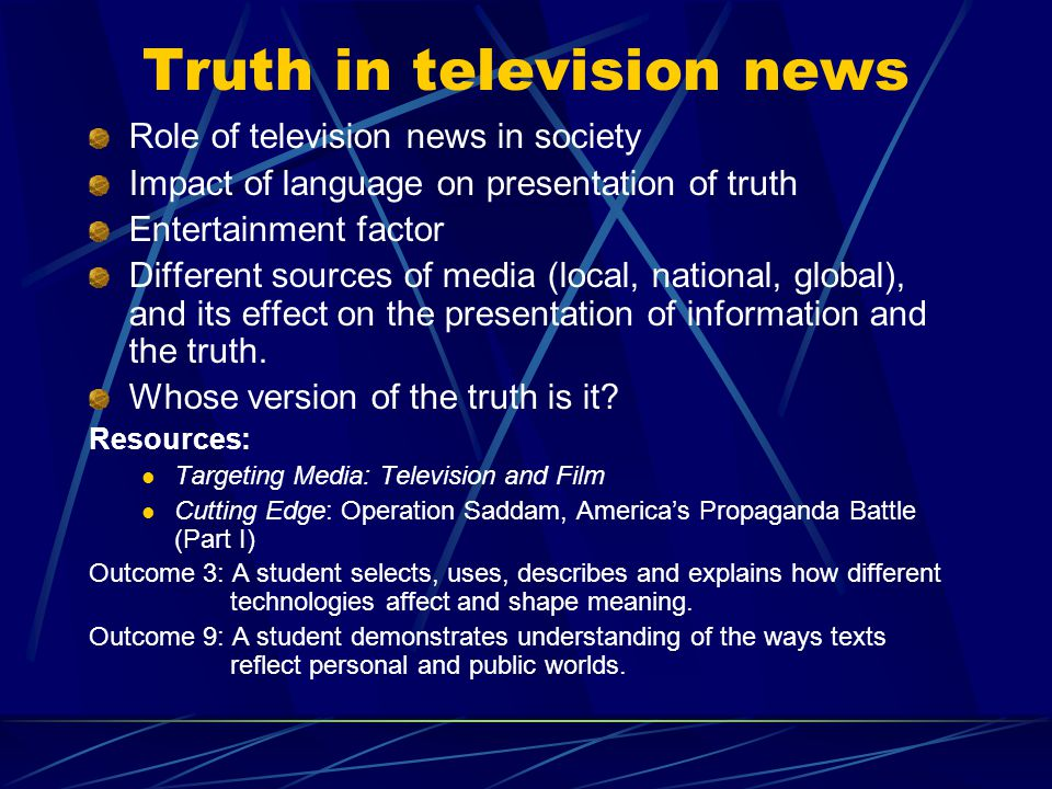 Truth in television news Role of television news in society Impact of language on presentation of truth Entertainment factor Different sources of medi