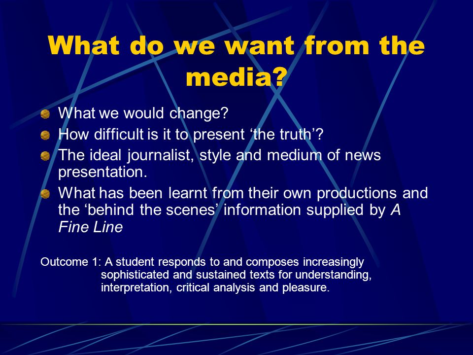 What do we want from the media? What we would change? How difficult is it to present the truth? The ideal journalist, style and medium of news present