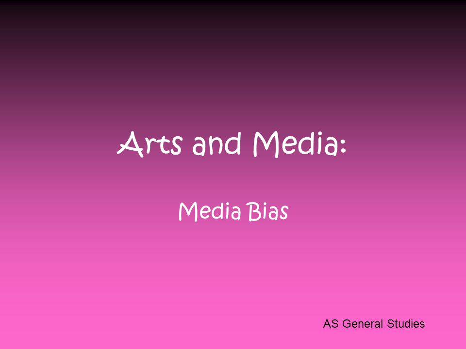 Arts and Media: Media Bias AS General Studies