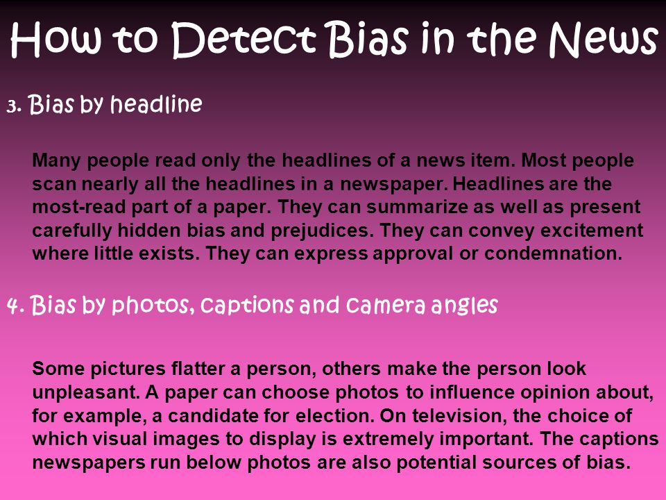 How to Detect Bias in the News 1. Bias through selection and omission An editor can express a bias by choosing to use or not to use a specific news it