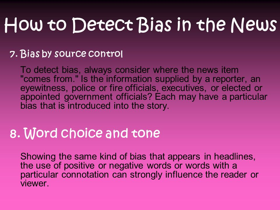 How to Detect Bias in the News 5. Bias through use of names and titles News media often use labels and titles to describe people, places, and events.
