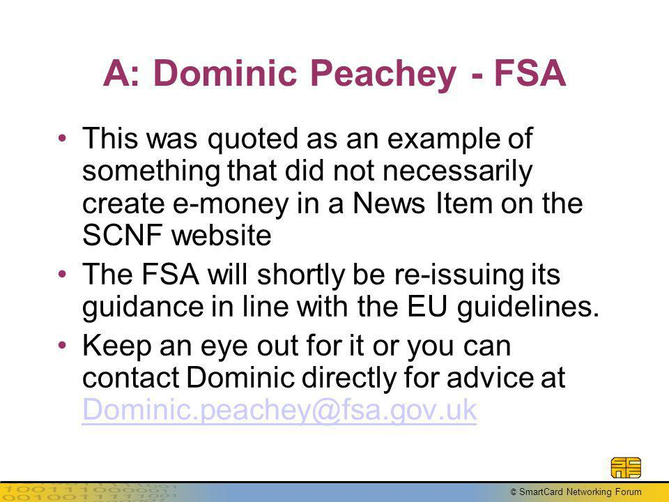 © SmartCard Networking Forum A: Dominic Peachey - FSA This was quoted as an example of something that did not necessarily create e-money in a News Ite