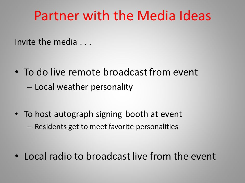 Partner with the Media Ideas Invite the media...