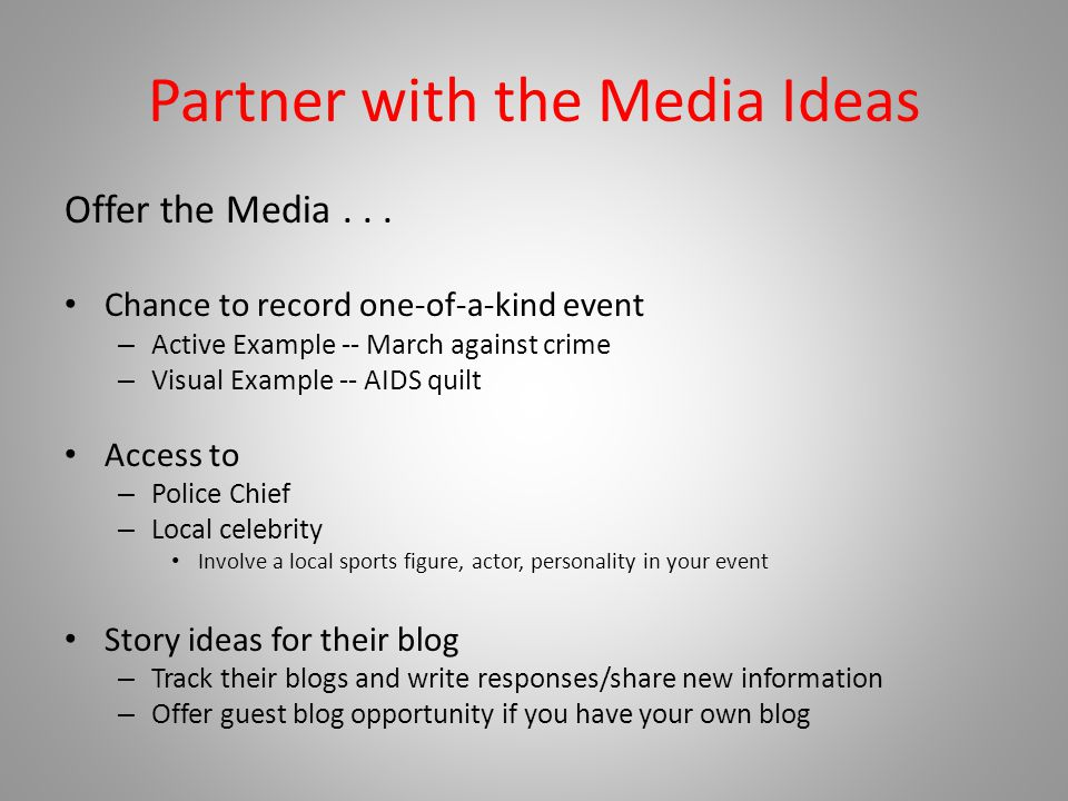 Partner with the Media Ideas Offer the Media...