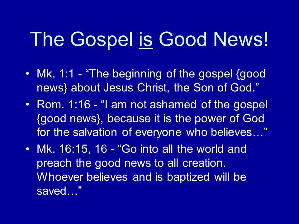 The Gospel is Good News. Mk.