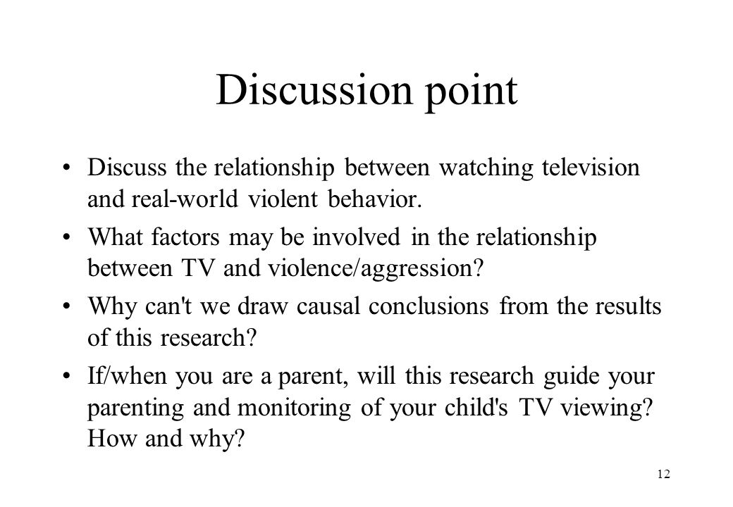 12 Discussion point Discuss the relationship between watching television and real-world violent behavior. What factors may be involved in the relation