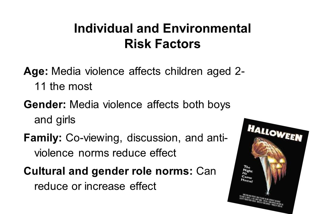 7 Individual and Environmental Risk Factors Age: Media violence affects children aged 2- 11 the most Gender: Media violence affects both boys and girl