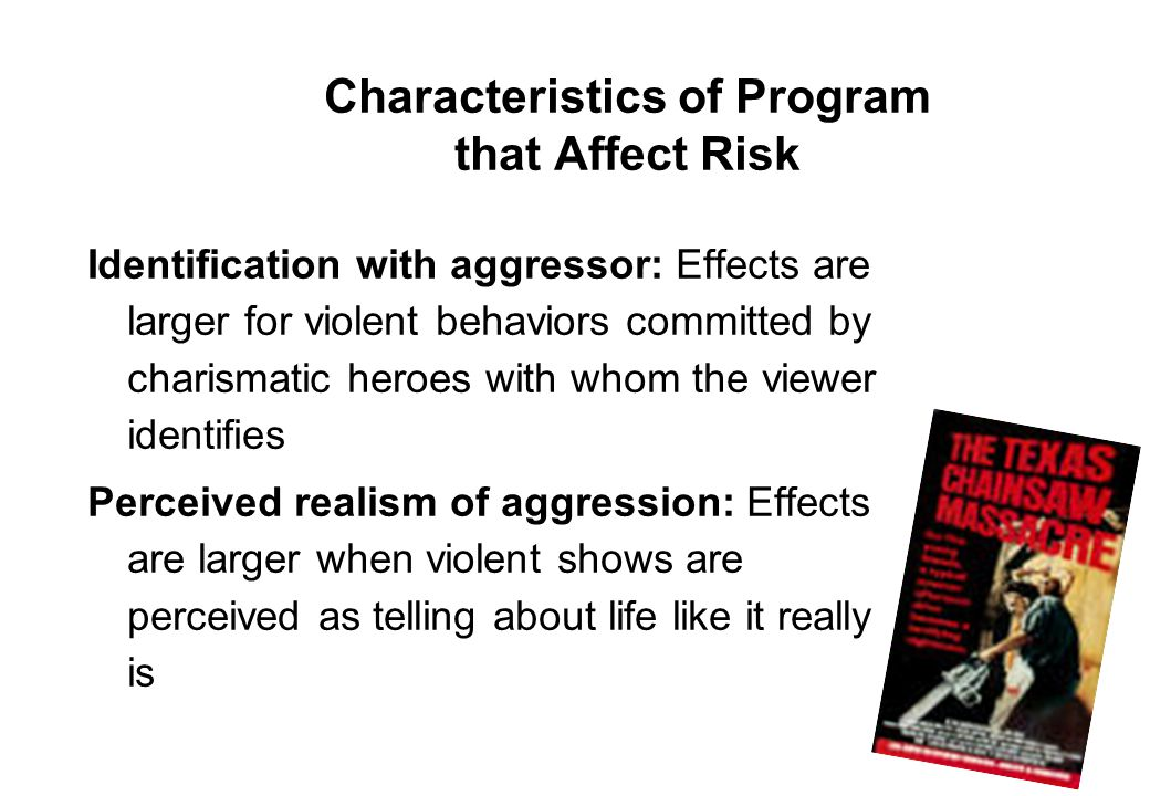 9 Identification with aggressor: Effects are larger for violent behaviors committed by charismatic heroes with whom the viewer identifies Perceived re