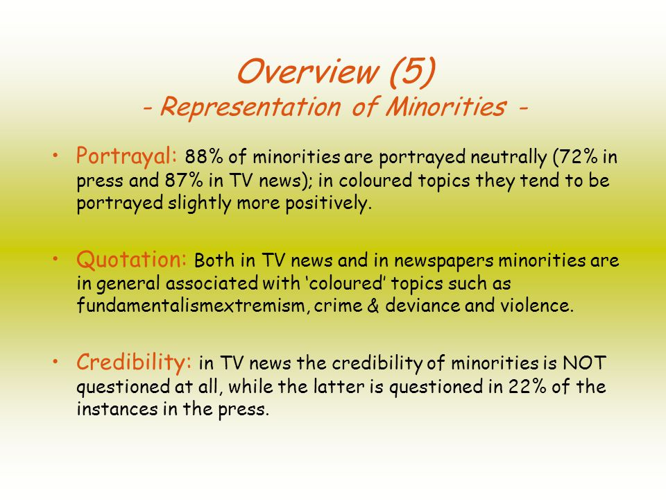 Overview (5) - Representation of Minorities - Portrayal: 88% of minorities are portrayed neutrally (72% in press and 87% in TV news); in coloured topics they tend to be portrayed slightly more positively.