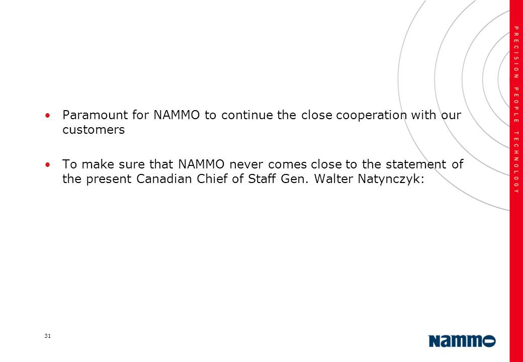 31 Paramount for NAMMO to continue the close cooperation with our customers To make sure that NAMMO never comes close to the statement of the present