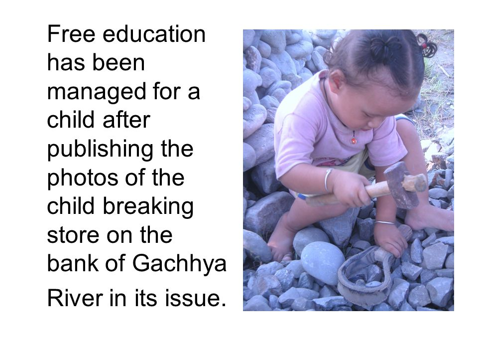 Free education has been managed for a child after publishing the photos of the child breaking store on the bank of Gachhya River in its issue.