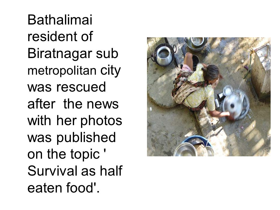 Bathalimai resident of Biratnagar sub metropolitan city was rescued after the news with her photos was published on the topic Survival as half eaten food .