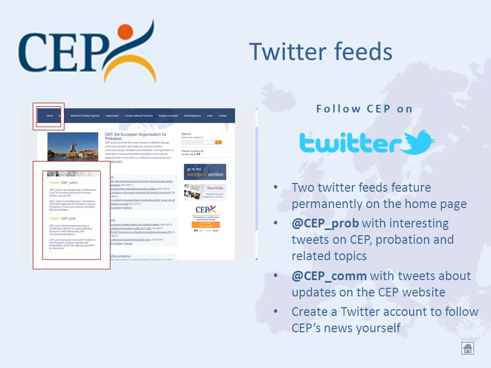 Twitter feeds Two twitter feeds feature permanently on the home page @CEP_prob with interesting tweets on CEP, probation and related topics @CEP_comm