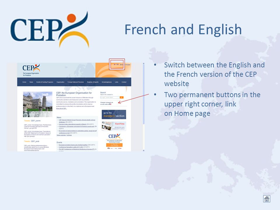 French and English Switch between the English and the French version of the CEP website Two permanent buttons in the upper right corner, link on Home page