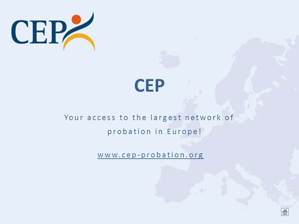 CEP Your access to the largest network of probation in Europe! www.cep-probation.org