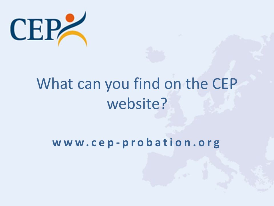What can you find on the CEP website? www.cep-probation.org