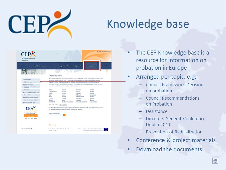 Knowledge base The CEP Knowledge base is a resource for information on probation in Europe Arranged per topic, e.g.