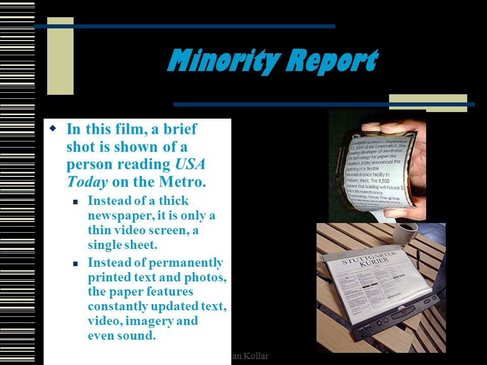 Ian Kollar Minority Report In this film, a brief shot is shown of a person reading USA Today on the Metro.