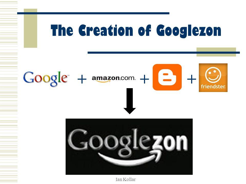 Ian Kollar The Creation of Googlezon +++
