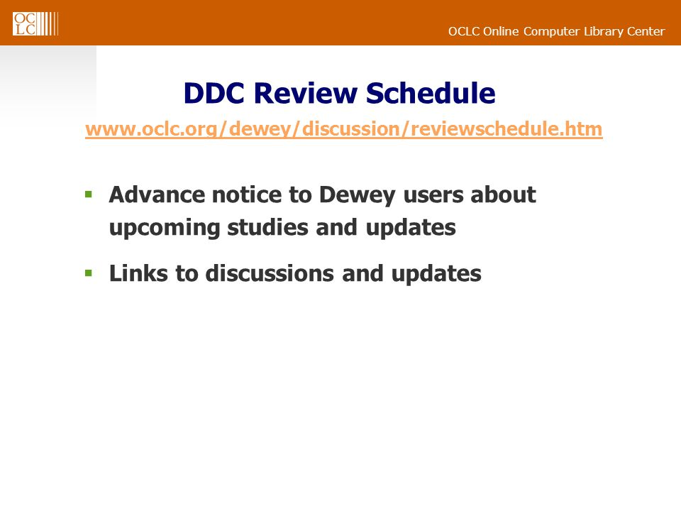 OCLC Online Computer Library Center DDC Review Schedule www.oclc.org/dewey/discussion/reviewschedule.htm www.oclc.org/dewey/discussion/reviewschedule.