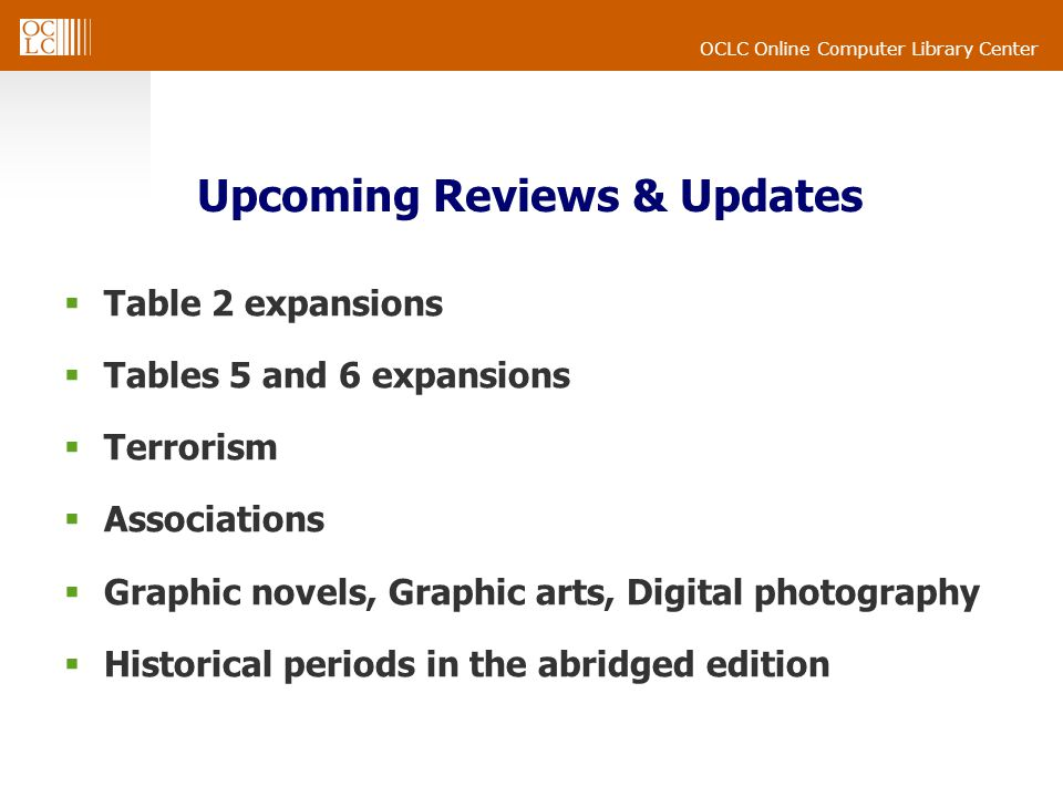 OCLC Online Computer Library Center Upcoming Reviews & Updates Table 2 expansions Tables 5 and 6 expansions Terrorism Associations Graphic novels, Graphic arts, Digital photography Historical periods in the abridged edition