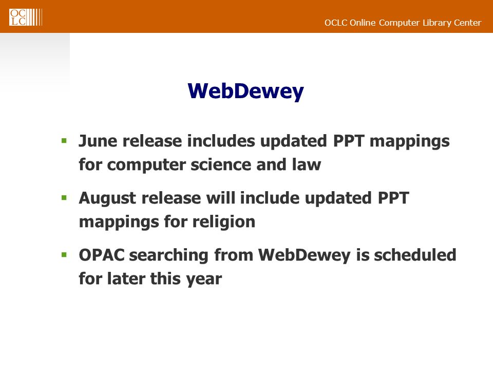 OCLC Online Computer Library Center WebDewey June release includes updated PPT mappings for computer science and law August release will include updat