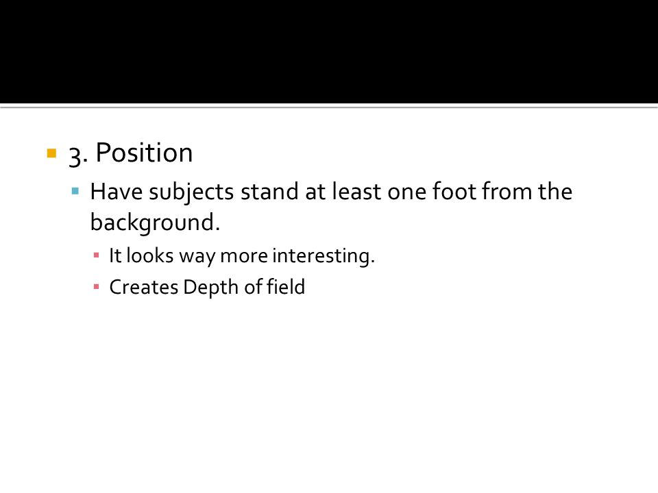 3. Position Have subjects stand at least one foot from the background.