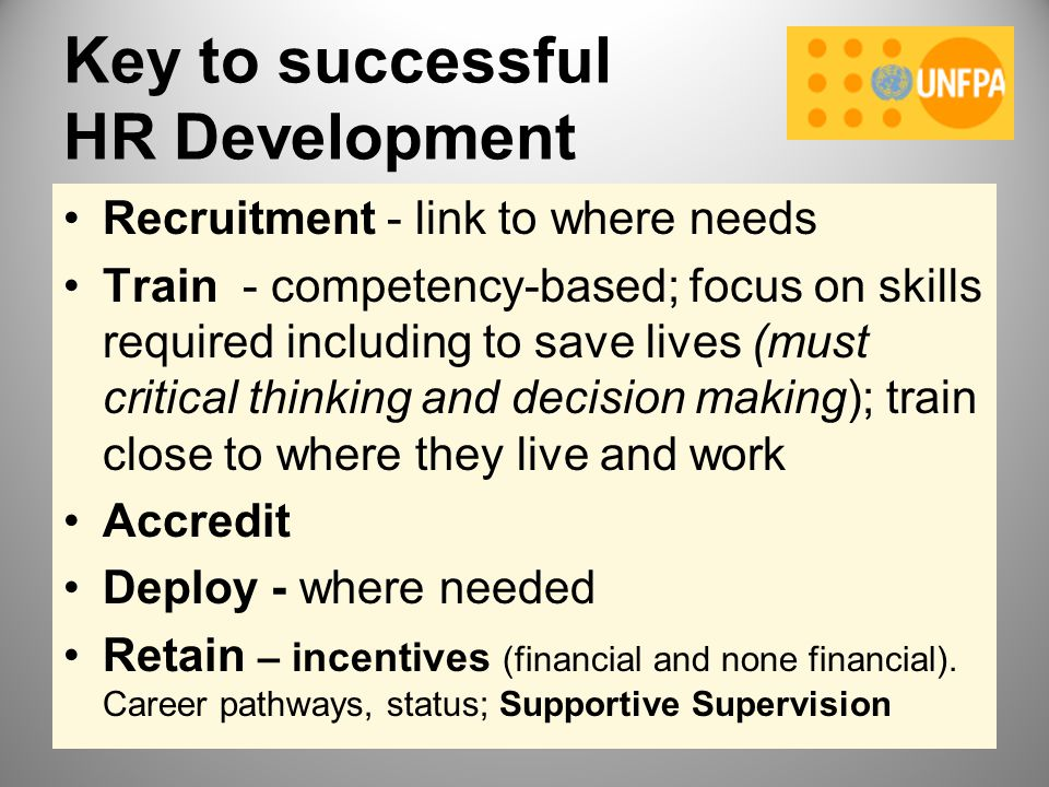 Key to successful HR Development Recruitment - link to where needs Train - competency-based; focus on skills required including to save lives (must cr