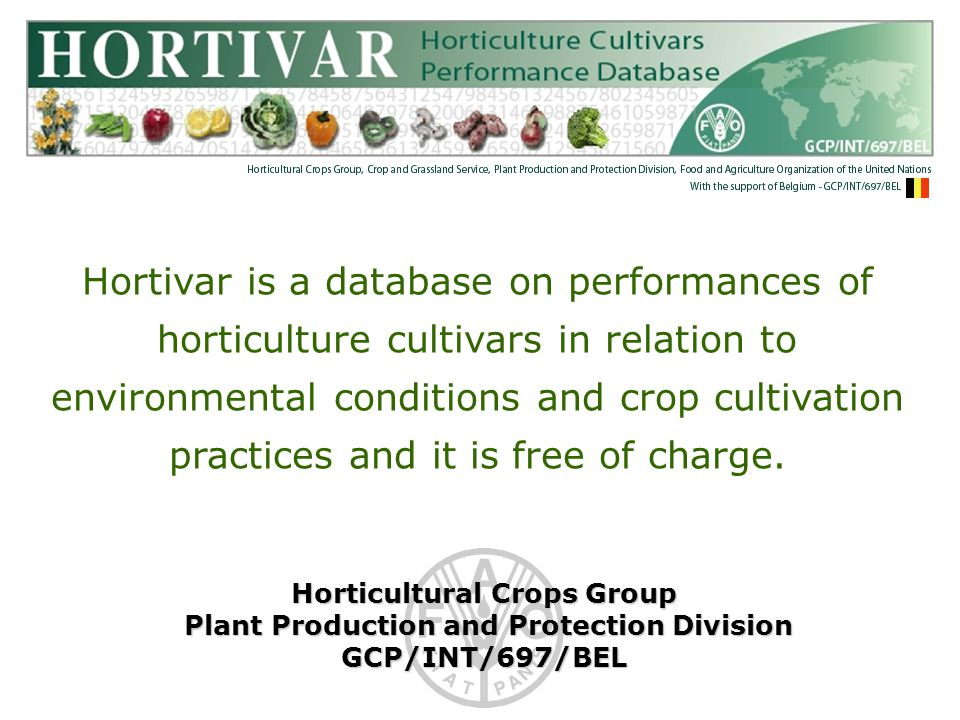 HORTIVAR relates to 6 groups of crops: Vegetables Fruits Roots and tubers Mushrooms Herbs and condiments Ornamentals